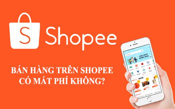 bán hàng trên Shopee có mất phí không?