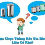 Lựa chọn thùng rác cho gia đình có khó không?